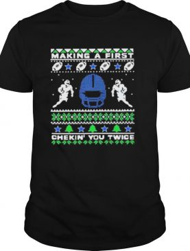Football making a first checking you twice ugly christmas shirt