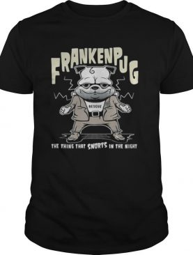 Frankenpug rescue the thing that snorts in the night shirt