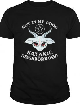 Gothic Not In The Good Satanic Neighborhood shirt
