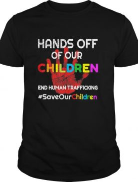 Hands Off of Our Children End Human Trafficking Save Kids shirt