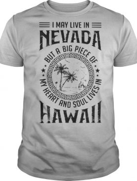 I May Live In Nevada But A Big Piece Of My Heart And Soul Lives In Hawaii shirt