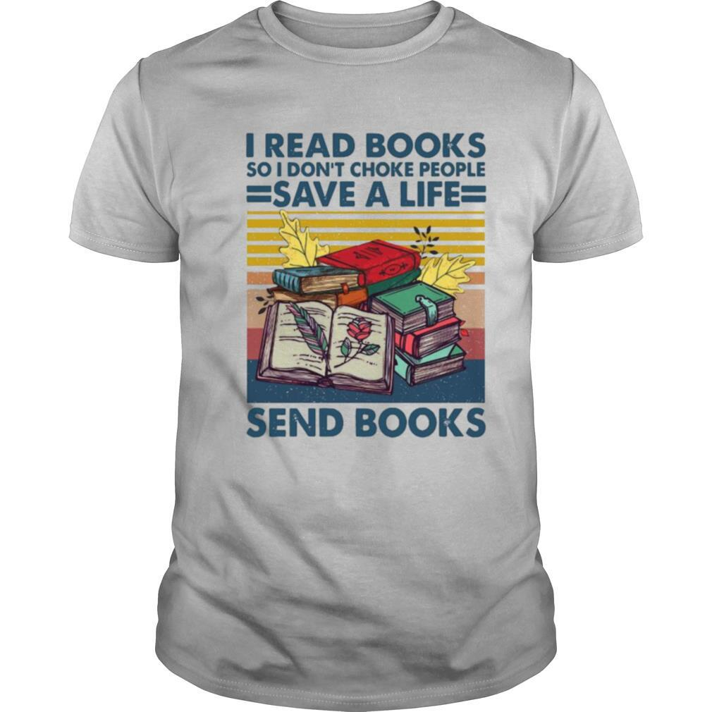 I Read Books So I Don't Choke People Save A Life Send Books Vintage shirt0