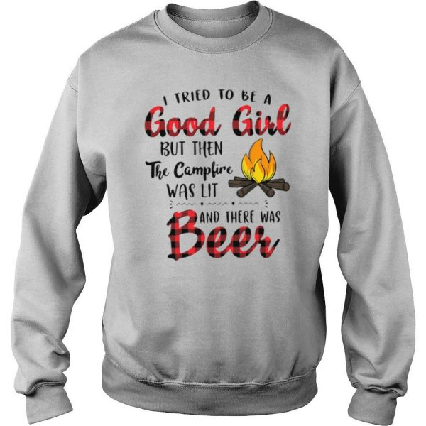 I Tried To Be A Good Girl But Then The Campfire Was Lit And There Was Beer shirt