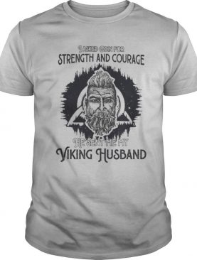 I asked odin for strength and courage he sent me my viking husband shirt