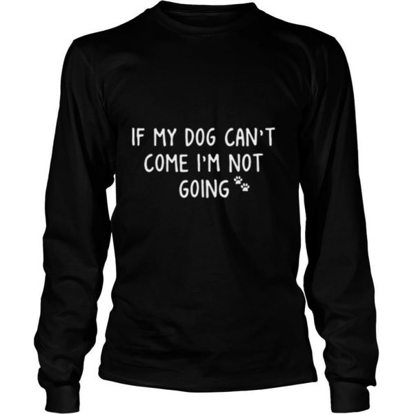 If My Paw Dog Cant Come Im Not Going shirt