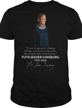 If you're going to change things ruth bader ginsburg 1933 2020 fire bader jimbung shirt