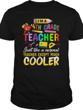 Im A 4th Fourth Grade Teacher Except Much Cooler Funny shirt