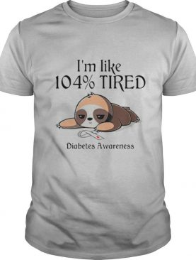 Im Like 104 Percent Tired Diabetes Awareness shirt
