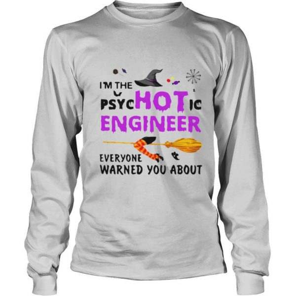 Im The Psyc Hot Ic Engineer Everyone Warned You About Halloween shirt
