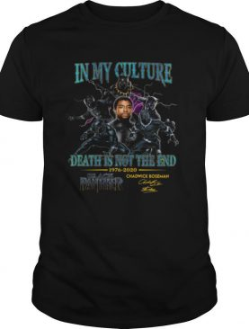 In My Culture Death Is Not The End 1976 2020 Black Panther Chadwick Boseman Signature shirt
