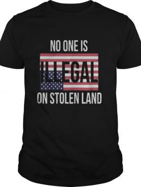 Independence day no one is illegal on stolen land shirt