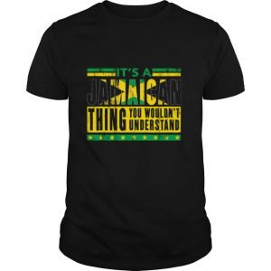 It's A Jamaican Thing You Wouldn't Understand shirt