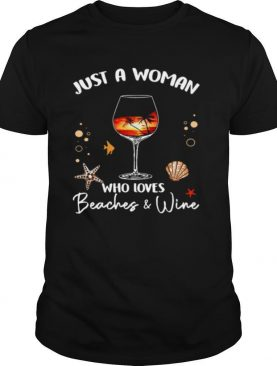 Just A Woman Who Loves Beaches And Wine shirt