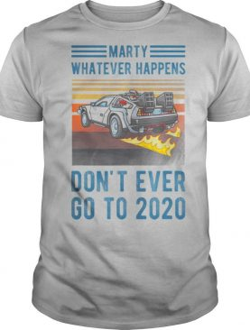 Marty Don't Ever Go To 2020 vintage shirt