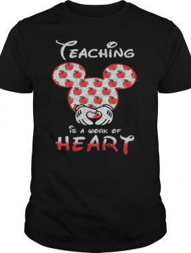 Mickey Mouse Teaching Is A Work Of Heart shirt