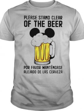 Mickey Please Stand Clear Of The Beer Por Favor Mantengase shirt