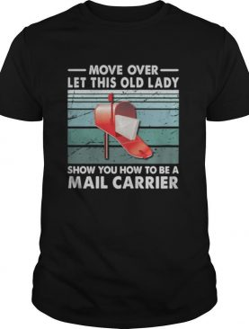 Move Over Let This Old Man Show You How To Be A Mail Carrier Vintage Retro shirt