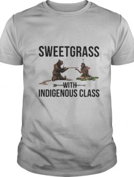Native and bear sweetgrass with indigenous class shirt