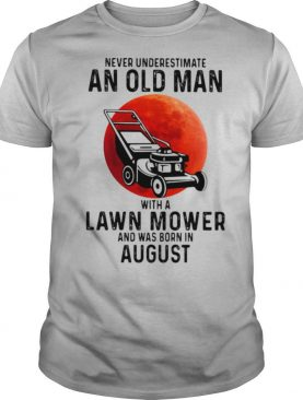 Never underestimate an old man with a lawn mower and was born in august shirt