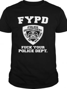 New York Fypd Fuck Your Police Dept shirt