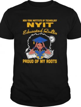 New york institute of technology nyit educated queen proud of my roots shirt