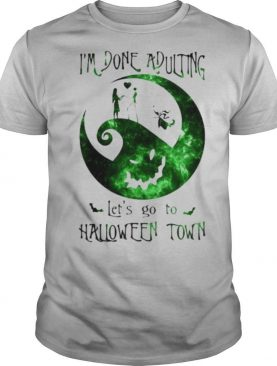 Nightmare i'm done adulting let's go to halloween town shirt