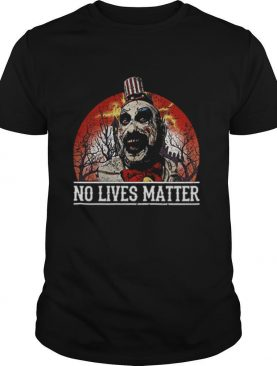 No Lives Matter Love Captain Spaulding Halloween shirt