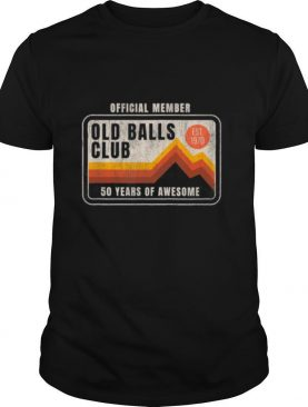 Old Balls Club 50 Years of Awesome 1970 shirt