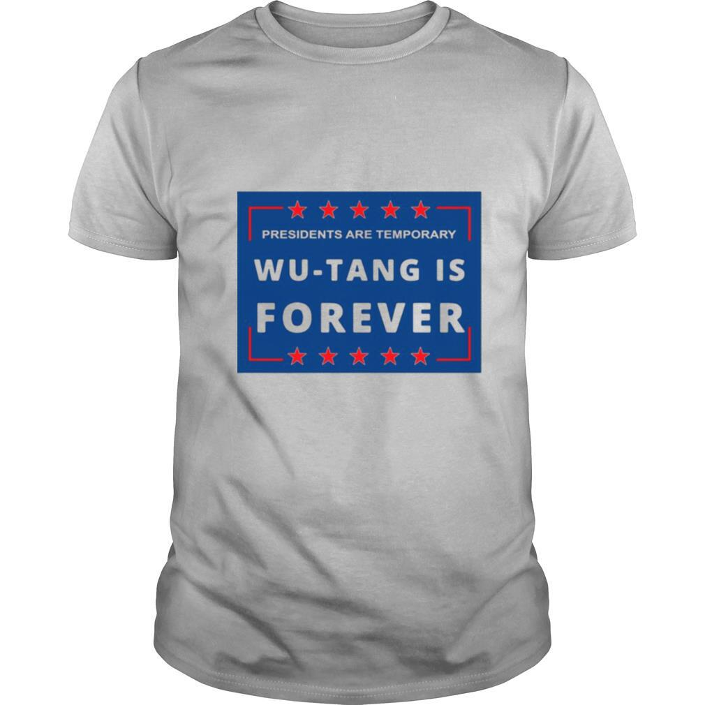 Presidents Are Temporary Wu tang Is Forever shirt0
