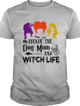 Rockin The Dog Mom And Witch Life shirt