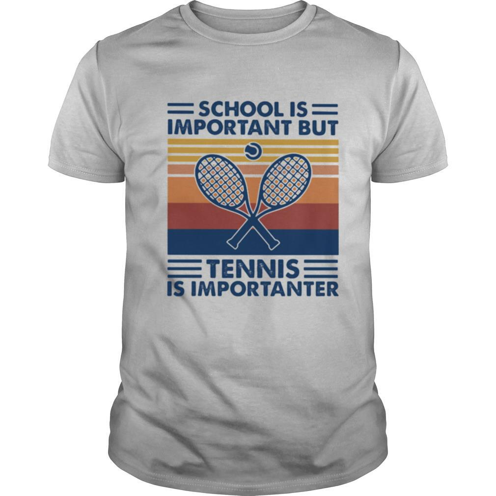 School Is Important But Tennis Is Importanter Vintage Retro shirt0