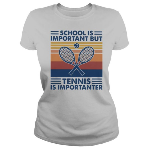 School Is Important But Tennis Is Importanter Vintage Retro shirt