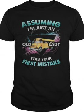 School bus assuming i'm just an old lady was your first mistake shirt