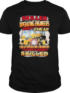 Skilled operating engineer aren't cheap cheap operating engineers aren't skilled shirt
