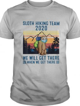 Sloth Wear Mask Hiking Team 2020 We Will Get There When We Get There Vintage Retro shirt