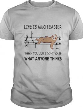 Sloth life is much easier when you just don't care what anyone thinks shirt