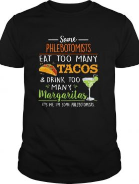 Some phlebotomists eat too many tacos and drink too many margaritas shirt