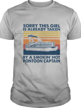 Sorry This Girl Is Already Taken By A Smokin' Hot Pontoon Captain Vintage shirt