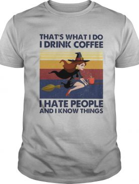 That's What I Do I Drink Coffee I Hate People And I Know Things Witch Halloween Vintage Retro shirt