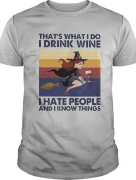 That's What I Do I Drink Wine I Hate People And I Know Things Witch Halloween Vintage Retro shirt