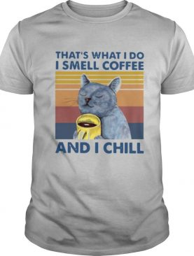 That's What I Do I Smell Coffee And I Chill Vintage shirt