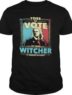 Toss vote to your witcher o country of plenty shirt