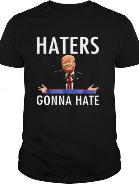 Trump Haters Gonna Hate shirt