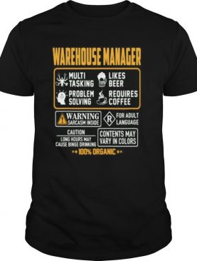 Warehouse Manager Contents may vary in color Warning Sarcasm inside 100% Organic shirt