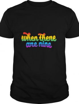 When there are Nine LGBTQ shirt