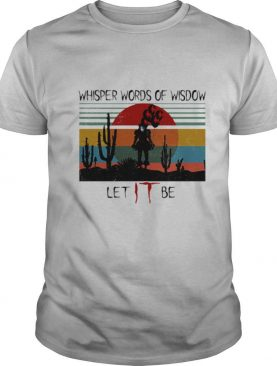 Whisper Words Of Wisdow Let IT Be shirt