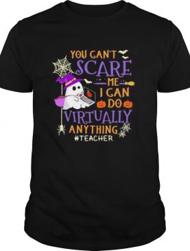 you can't scare me i can do virtually anything teacher ghost halloween shirt