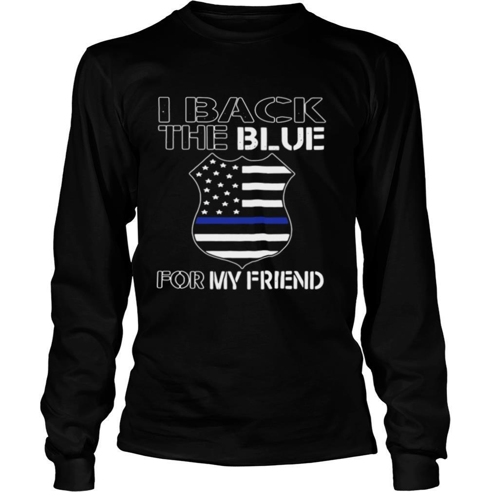 American Flag I Back The Blue For My Friend shirt