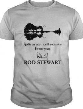 And In My Heart You'Ll Always Stay Forever Young Rod Stewart