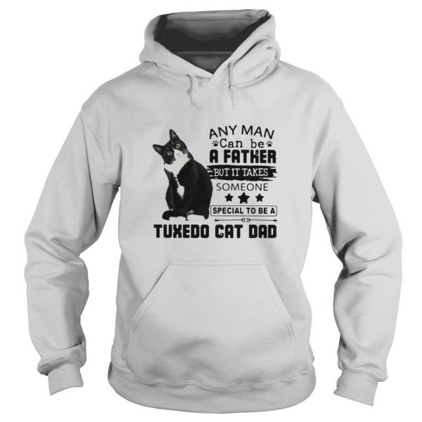 Any Man Can Be A Father But It Takes Someone Special To Be A Tuxedo Cat Bad shirt